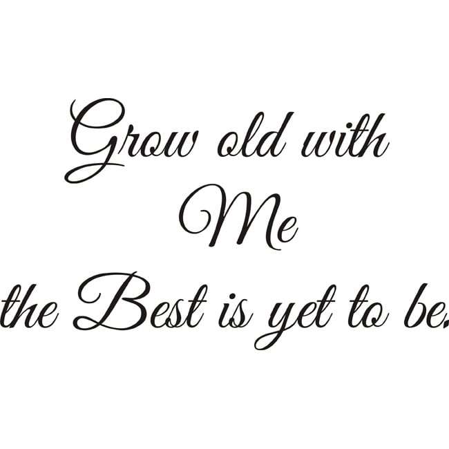 Insurance Quote For 19 Year Old Female: 'Grow Old With Me' Vinyl Wall Art Quote