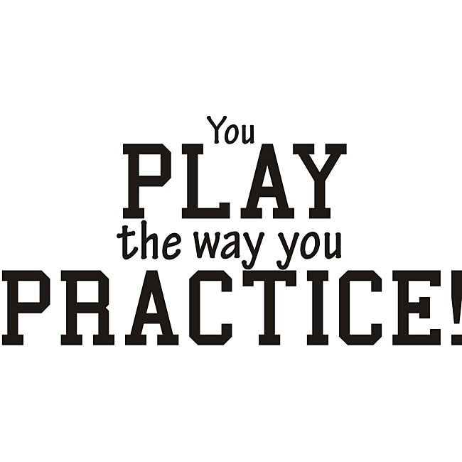 Practice Quotes: Design On Style Decorative 'You Play The Way You Practice