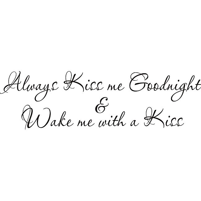 Always Say Goodnight Quotes: Design On Style 'Always Kiss Me Goodnight & Wake Me With A