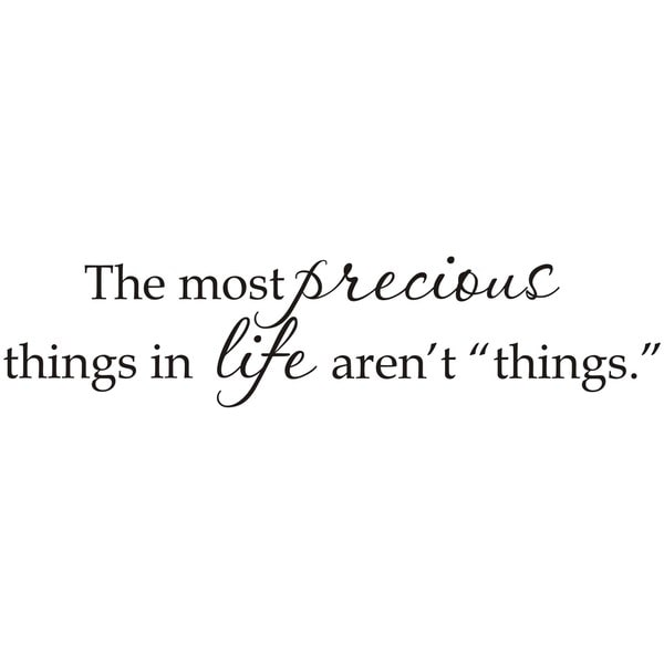The Most Precious Things In Life Aren T Things Black