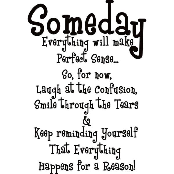 Make Sense Quotes: Design On Style Someday Everything Will Make Perfect Sense
